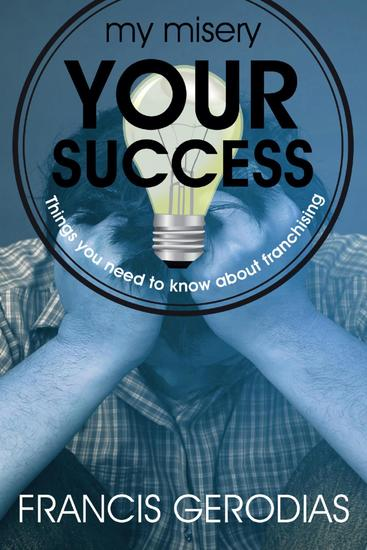 My Misery Your Success: Things You Need To Know About Franchising - cover