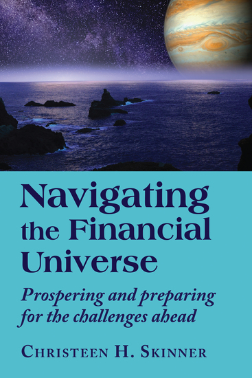 Navigating the Financial Universe - Prospering and Preparing for the Challenges Ahead - cover