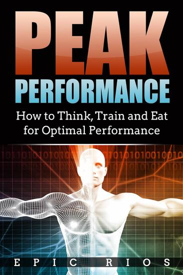 Peak Performance: How to Think Train and Eat for Optimal Performance - cover