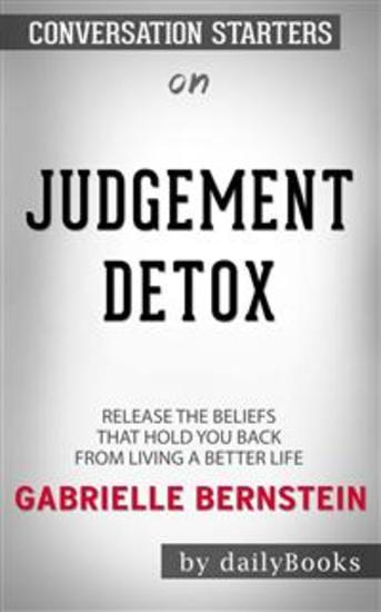 Judgment Detox: Release the Beliefs That Hold You Back from Living A Better Life by Gabrielle Bernstein | Conversation Starters - cover