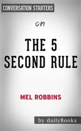 The 5 Second Rule: Transform your Life Work and Confidence with Everyday Courage by Mel Robbins | Conversation Starters - cover
