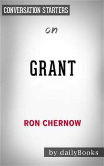 Grant: by Ron Chernow   Conversation Starters - cover
