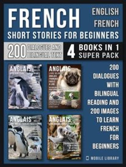 French Short Stories for Beginners - English French - (4 Books in 1 Super Pack) - 200 dialogues and short stories with bilingual reading and 200 images Learn French for Beginners - cover