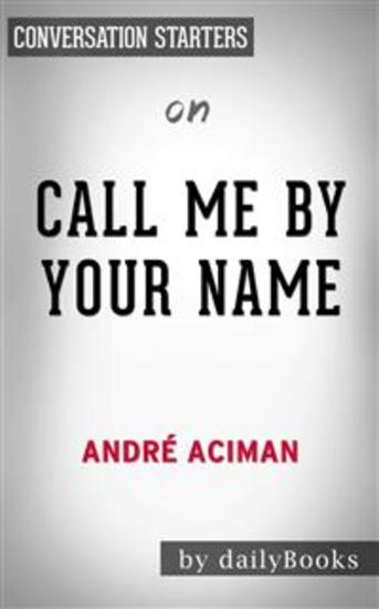 Call Me by Your Name: A Novel by André Aciman | Conversation Starters - cover