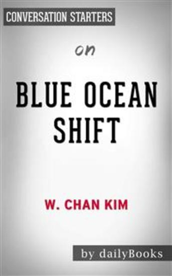 Blue Ocean Shift: Beyond Competing - Proven Steps to Inspire Confidence and Seize New Growth by W Chan Kim | Conversation Starters - cover