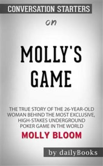 Molly's Game [Movie Tie-in]: The True Story of the 26-Year-Old Woman Behind the Most Exclusive High-Stakes Underground Poker Game in the World by Molly Bloom | Conversation Starters - cover