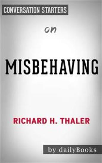 Misbehaving: The Making of Behavioral Economics byRichard H Thaler | Conversation Starters - cover