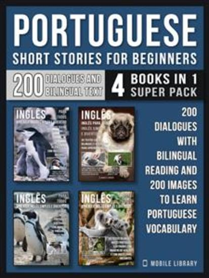 Portuguese Short Stories For Beginners (4 Books in 1 Super Pack) - 200 dialogues and short stories with bilingual reading and 200 images to Learn Portuguese Vocabulary - cover