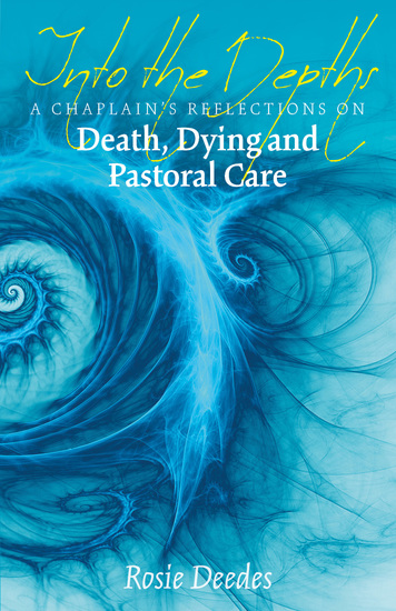 Into the Depths - A Chaplain's Reflections on Death Dying and Pastoral Care - cover