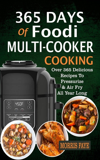 365 Days Of Foodi Multi-Cooker Cooking - Over 365 Delicious Recipes To Pressurize & Air Fry All Year Long - cover