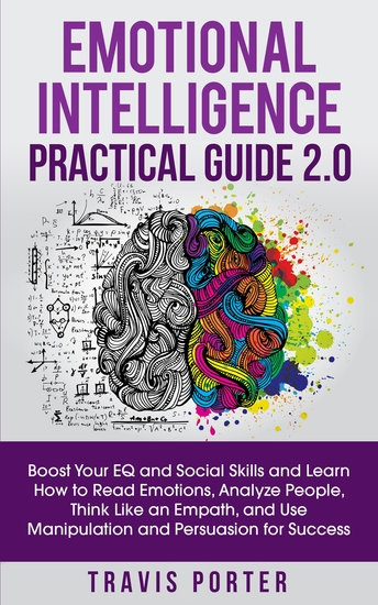 Emotional Intelligence Practical Guide 20 - Boost Your EQ and Social Skills and Learn How to Read Emotions Analyze People Think Like an Empath Use Manipulation and Persuasion for Success - cover