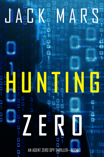 Hunting Zero (An Agent Zero Spy Thriller—Book #3) - cover