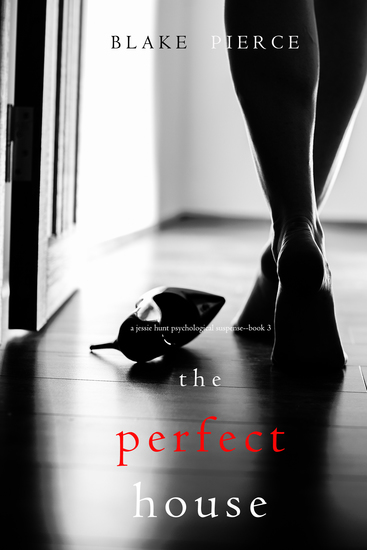The Perfect House (A Jessie Hunt Psychological Suspense Thriller—Book Three) - cover