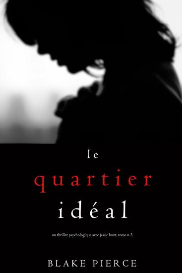 Le Quartier Idéal (Un thriller psychologique avec Jessie Hunt tome n 2) - cover