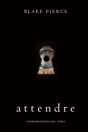 Attendre (Les Origines de Riley Paige – Tome 2) - cover