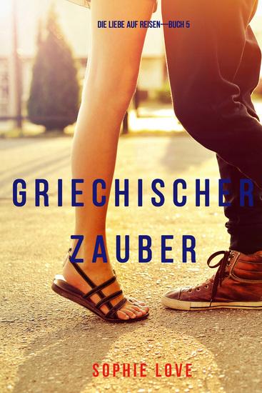 Griechischer Zauber (Die Liebe auf Reisen—Buch 5) - cover