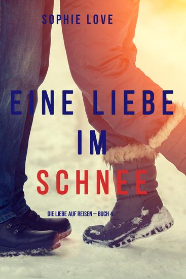 Eine Liebe im Schnee (Die Liebe auf Reisen – Buch #4) - cover
