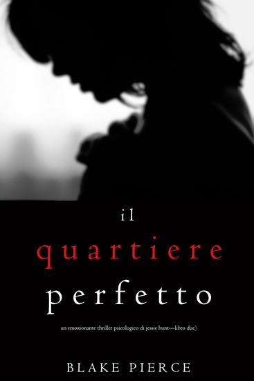 Il Quartiere Perfetto (Un emozionante thriller psicologico di Jessie Hunt—Libro Due) - cover