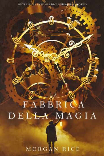 La Fabbrica della Magia (Oliver Blue e la Scuola degli Indovini—Libro Uno) - cover