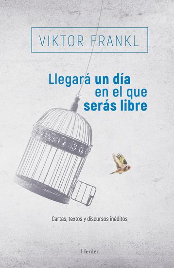 Llegará un día en el que serás libre - Cartas textos y discursos inéditos - cover