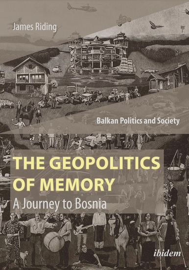 The Geopolitics of Memory - A Journey to Bosnia - cover