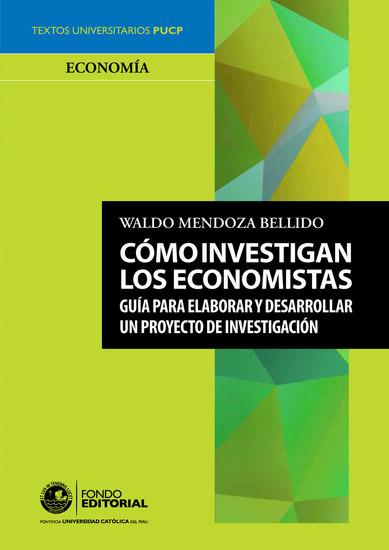 Cómo investigan los economistas - Guía para elaborar y desarrollar un proyecto de investigación - cover