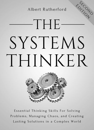 The Systems Thinker - Essential Thinking Skills For Solving Problems Managing Chaos and Creating Lasting Solutions in a Complex World - cover