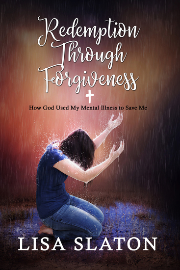 Redemption Through Forgiveness - How God Used My Mental Illness to Save Me - cover