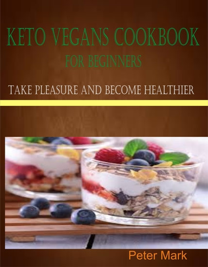 Keto Vegans Cookbook for Beginners - Take Pleasure and Become Healthier - cover