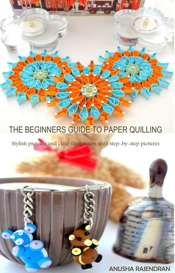The Beginners Guide To Paper Quilling - Stylish Projects and Clear Illustration with Step-by-Step Pictures - cover