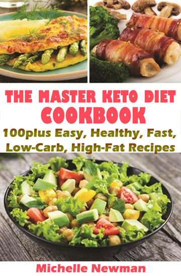 The Master Keto Diet Cookbook: 100plus Easy Healthy Fast Low-Carb High-Fat Recipes - cover