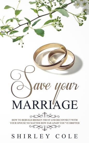 Save Your Marriage - How To Rebuild Broken Trust And Reconnect With Your Spouse No Matter How Far Apart You've Drifted - cover