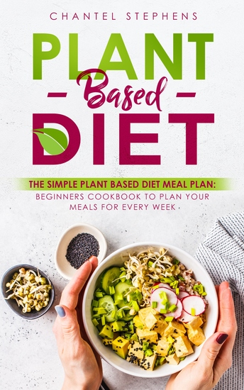 Plant-Based DietThe Simple Plant Base Diet Meal Plan - Beginners Cookbook to Plan Your Meals for Every Week - cover