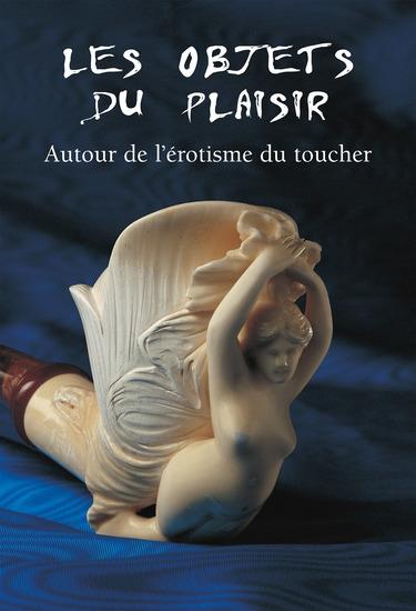 Les Objets du Plaisir - Autour de l'érotisme du toucher - cover