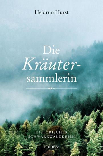 Die Kräutersammlerin - Historischer Schwarzwaldkrimi - cover