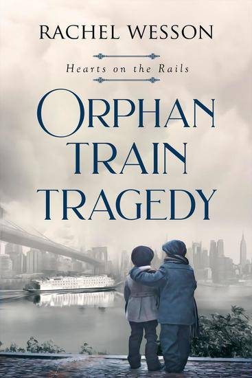 Orphan Train Tragedy - Hearts on the Rails #4 - cover