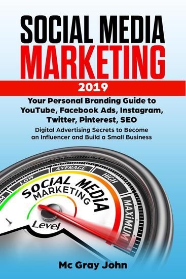Social Media Marketing in 2019 Your Personal Branding Guide to YouTube Facebook Ads Instagram Twitter Pinterest SEO - Digital Advertising Secrets to Become an Influencer and Build Small Business - Influencer in Digital Marketing - Strategy to Building a Brand for Small Businesses and So... - cover