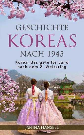 Geschichte Koreas nach 1945: Korea das geteilte Land nach dem 2 Weltkrieg - cover