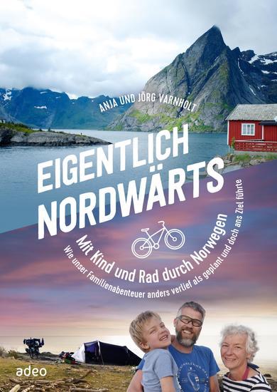 Eigentlich nordwärts - Mit Kind und Rad durch Norwegen Wie unser Familienabenteuer anders verlief als geplant und doch ans Ziel führte - cover