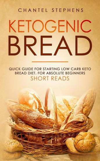 Ketogenic Bread: Quick Guide for Starting Low Carb Keto Bread Diet For Absolute Beginners Short Reads - cover