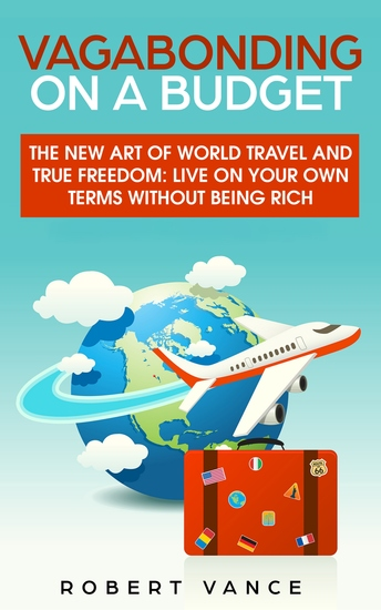 Vagabonding on a Budget - The New Art of World Travel and True Freedom: Live on Your Own Terms Without Being Rich - cover