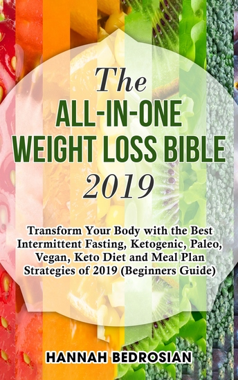 The All-in-One Weight Loss Bible 2019 - Transform Your Body with the Best Intermittent Fasting Ketogenic Paleo Vegan Keto Diet and Meal Plan Strategies of 2019 (Beginners Guide) - cover