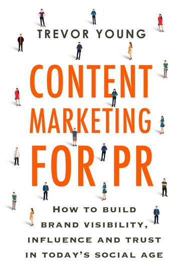 Content Marketing for PR - How to build brand visibility influence and trust in today's social age - cover