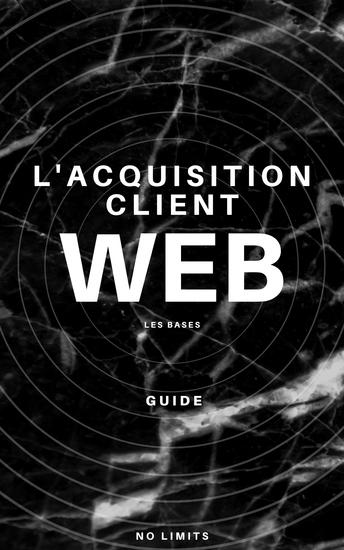 Les bases de l'acquisition client - Créer votre première campagne de publicité Facebook - cover