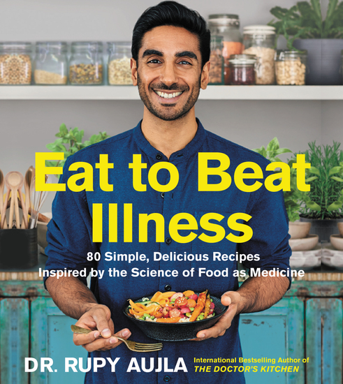 Eat to Beat Illness - 80 Simple Delicious Recipes Inspired by the Science of Food as Medicine - cover