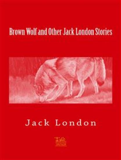 Brown Wolf and Other Jack London Stories - cover
