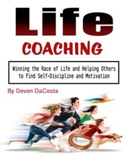 Life Coaching - Winning the Race of Life and Helping Others to Find Self-Discipline and Motivation - cover