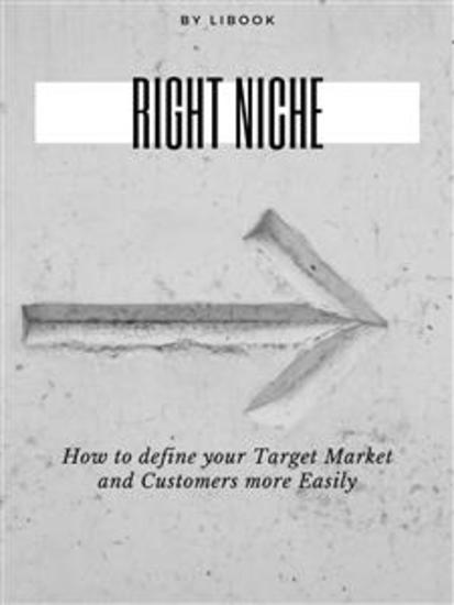 Right Niche - How to define your Target Market and Customers more Easily - cover