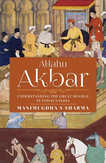Allahu Akbar - Understanding the Great Mughal in Today's India - cover