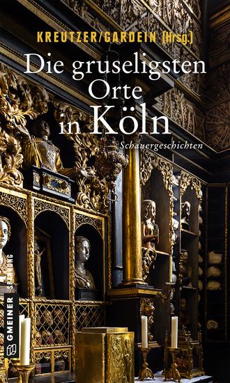 Die gruseligsten Orte in Köln - Schauergeschichten - cover